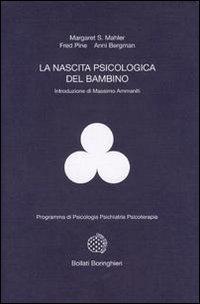 Margaret Mahler, Fred Pine, Anni Bergman: La Nascita Psicologica Del Bambino – Simbiosi E Individuazione